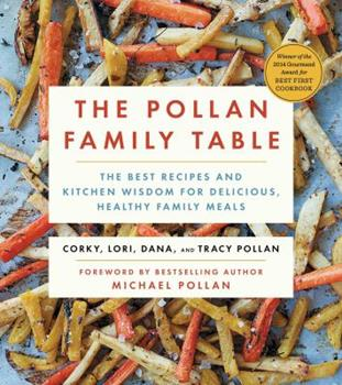 The Pollan Family Table: The Best Recipes and Kitchen Wisdom for Delicious, Healthy Family Meals 1476746370 Book Cover