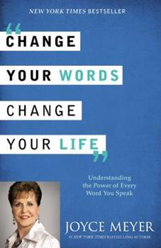 Change Your Words, Change Your Life: Understanding the Power of Every Word You Speak 0446538574 Book Cover