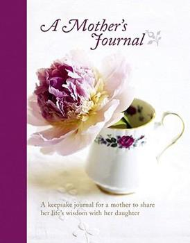 Stationery Mother's Journal: A Keepsake Journal for a Mother to Share Her Life's Wisdom With Her Daughter Book