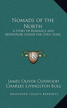 Hardcover Nomads of the North: A Story of Romance and Adventure Under the Open Stars Book
