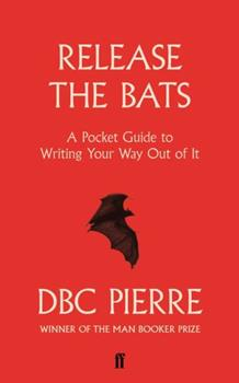 Release the Bats: Writing Your Way Out Of It 0571283187 Book Cover