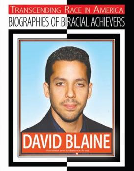 David Blaine: Illusionist and Endurance Artist - Book  of the Transcending Race: Biographies of Bi-Racial Achievers