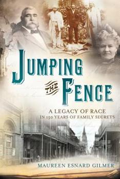 Jumping the Fence: A Legacy of Race in 150 Years of Family Secrets 1462113834 Book Cover