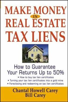Make Money in Real Estate Tax Liens : How To Guarantee Your Return Up To 50% 0471692867 Book Cover