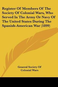 Paperback Register of Members of the Society of Colonial Wars, Who Served in the Army or Navy of the United States During the Spanish-American War Book