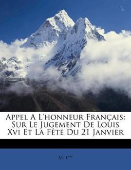 Paperback Appel a L'Honneur Fran?ais : Sur le Jugement de Louis Xvi et la F?te du 21 Janvier Book