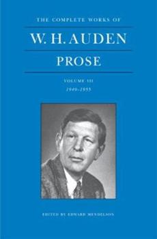 W. H. Auden: Prose, Volume III, 1949-1955 (The Complete Works of W.H. Auden) - Book #3 of the Complete Works of W.H. Auden