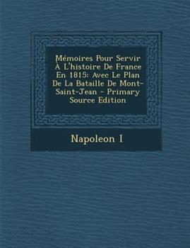 Paperback M?moires Pour Servir a l'Histoire de France En 1815 : Avec le Plan de la Bataille de Mont-Saint-Jean - Primary Source Edition Book