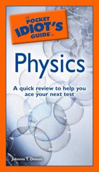 The Pocket Idiot's Guide to Physics (Complete Idiot's Guide to) - Book  of the Pocket Idiot's Guide