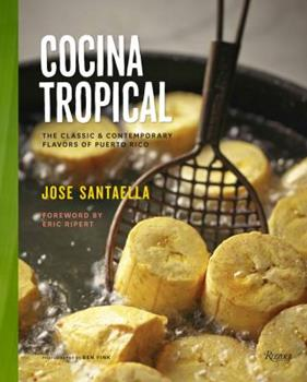 Cocina Tropical: The Classic & Contemporary Flavors of Puerto Rico 0789327430 Book Cover