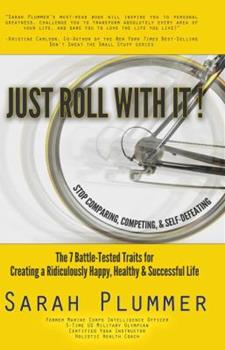 Just Roll With It: Stop Comparing, Competing, and Self-Defeating: The 7 Battle-Tested Traits for Creating a Ridiculously Happy, Healthy, & Successful Life 0988585308 Book Cover