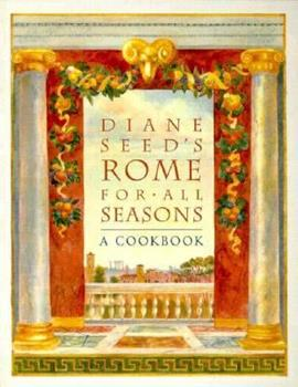 Diane Seed's Rome for All Seasons: A Cookbook 0898158494 Book Cover