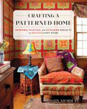 Hardcover Crafting a Patterned Home: Painting, Printing, and Stitching Projects to Enliven Every Room Book