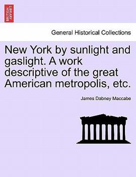 Paperback New York by Sunlight and Gaslight. a Work Descriptive of the Great American Metropolis, Etc. Book