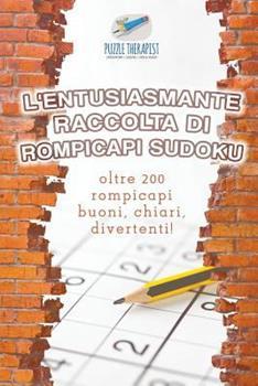 Paperback L' Entusiasmante Raccolta Di Rompicapi Sudoku - Oltre 200 Rompicapi Buoni, Chiari, Divertenti! [Italian] Book
