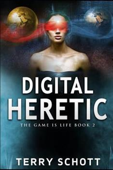 Digital Heretic - Book #2 of the Game is Life