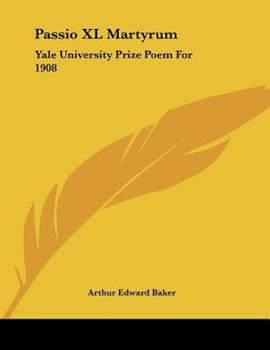 Paperback Passio Xl Martyrum : Yale University Prize Poem For 1908 Book