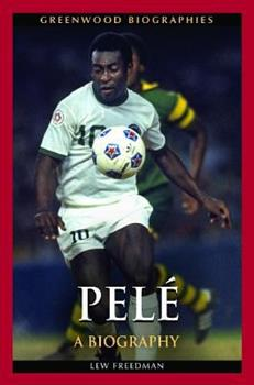 Pel�(c): A Biography - Book  of the Greenwood Biographies