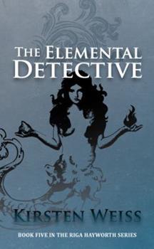 The Elemental Detective - Book #5 of the Riga Hayworth
