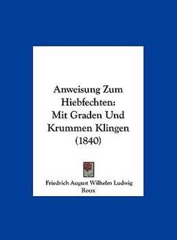 Hardcover Anweisung Zum Hiebfechten: Mit Graden Und Krummen Klingen (1840) Book