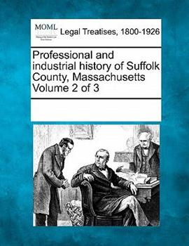 Paperback Professional and Industrial History of Suffolk County, Massachusetts Book