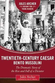 Twentieth-Century Caesar: Benito Mussolini: The Dramatic Story of the Rise and Fall of a Dictator 1634501993 Book Cover