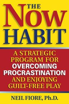 Paperback The Now Habit: A Strategic Program for Overcoming Procrastination and Enjoying Guilt-Free Play Book