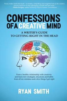 Paperback Confessions of a Creative Mind: A Writer's Guide to Getting Right in the Head Book