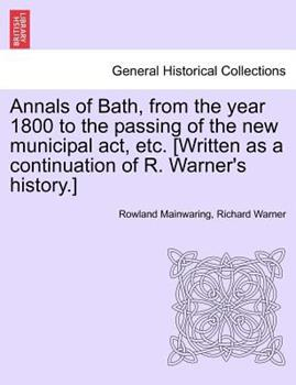 Paperback Annals of Bath, from the Year 1800 to the Passing of the New Municipal Act, etc [Written As a Continuation of R Warner's History ] Book
