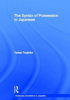 The Syntax of Possession in Japanese - Book  of the Outstanding Dissertations in Linguistics
