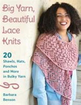 Big Yarn, Beautiful Lace Knits: 20 Shawls, Hats, Ponchos and More in Bulky Yarn