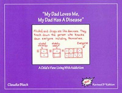 My Dad Loves Me, My Dad Has a Disease: A Child's View: Living with Addiction 0960794026 Book Cover