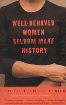 Well-Behaved Women Seldom Make History 1400041597 Book Cover