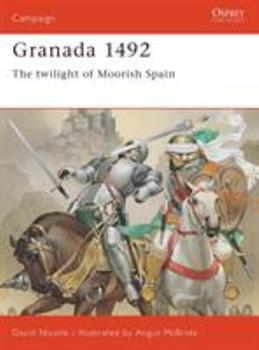 Granada 1492 (Campaign Series Number 53) - Book #53 of the Osprey Campaign