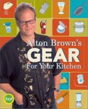 Alton Brown's Gear for Your Kitchen 1584792965 Book Cover