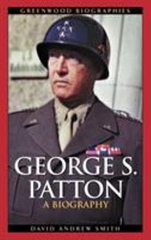 George S. Patton: A Biography - Book  of the Greenwood Biographies