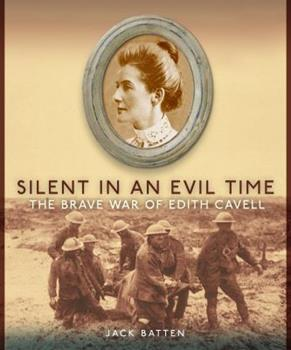 Paperback Silent in an Evil Time: The Brave War of Edith Cavell Book