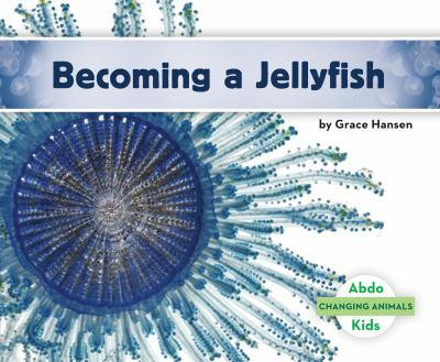 Becoming a Jellyfish - Book  of the Changing Animals