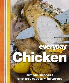 Everyday Easy: Chicken, Simple Suppers, Roasts, One-Pot, Leftovers. [Editor, Andrew Roff] 075665792X Book Cover