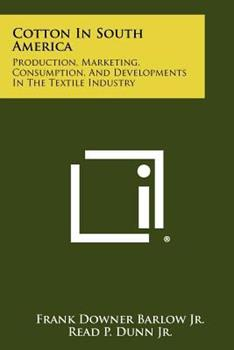 Paperback Cotton in South America: Production, Marketing, Consumption, and Developments in the Textile Industry Book