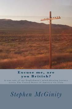 Paperback Excuse me, are you British?: A true tale of one Englishman's hysterical journey across The United States of America via train Book