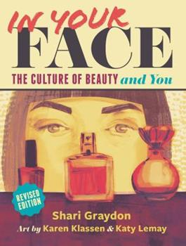 In Your Face: The Culture of Beauty and You 1550378570 Book Cover