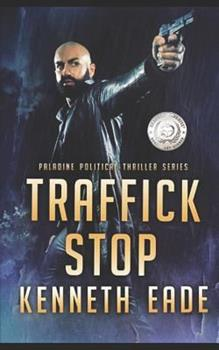 Traffick Stop: An American Assassin's Story - Book #3 of the Paladine Political Thriller