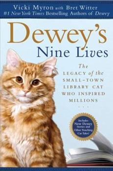 Dewey's Nine Lives: The Legacy of the Small-Town Library Cat Who Inspired Millions. Vicki Myron with Bret Witter 0451234669 Book Cover