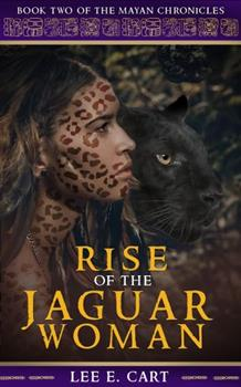 Rise of the Jaguar Woman - Book #2 of the Mayan Chronicles