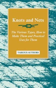 Paperback Knots and Nets - The Various Types, How to Make Them and Practical Uses for Them Book