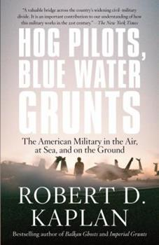 Hog Pilots, Blue Water Grunts: The American Military in the Air, at Sea and on the Ground 1400034582 Book Cover