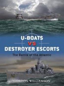 U-boats vs Destroyer Escorts: The Battle of the Atlantic - Book #3 of the Duel