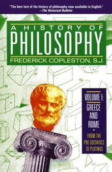 A History of Philosophy, Vol 1: Greece and Rome, From the Pre-Socratics to Plotinus 0385468431 Book Cover