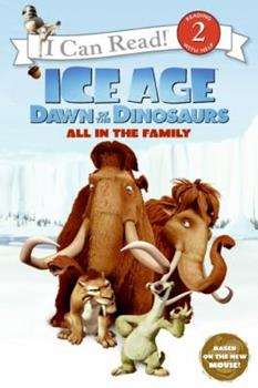 Ice Age: Dawn of the Dinosaurs: All in the Family (I Can Read Book 2) - Book  of the I Can Read ~ Level 2